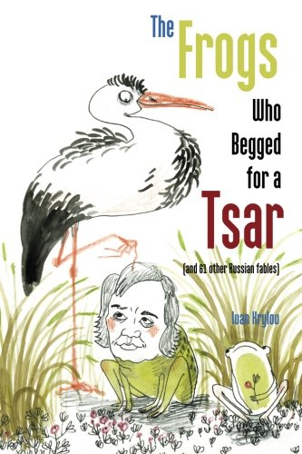 9781880100554: The Frogs Who Begged for a Tsar: (and 61 other Russian fables)