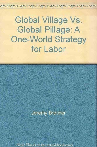 9781880103029: Global Village Vs. Global Pillage: A One-World Strategy for Labor