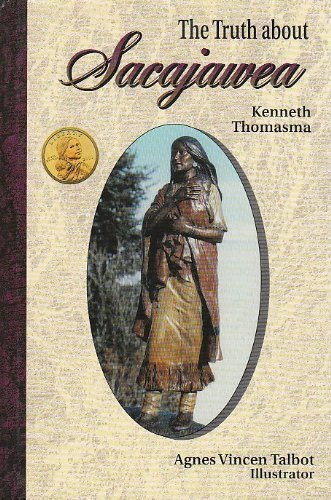 The Truth about Sacajawea: Kenneth Thomasma