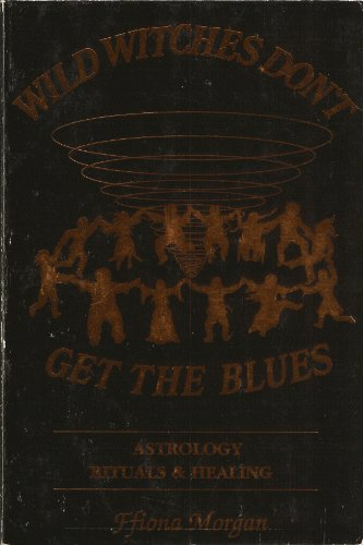 9781880130032: Wild Witches Don't Get the Blues: Astrology, Rituals and Healing