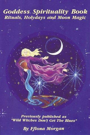 9781880130063: Goddess Spirituality Book: Rituals, Holydays and Moon Magic