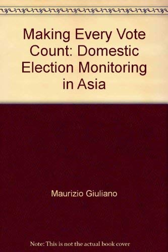 9781880134252: Making Every Vote Count: Domestic Election Monitoring in Asia