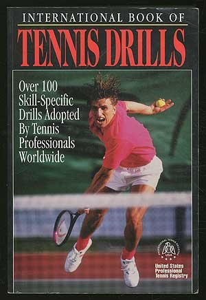 International Book of Tennis Drills: Over 100 Skill-Specific Drills Adopted by Tennis Professionals...