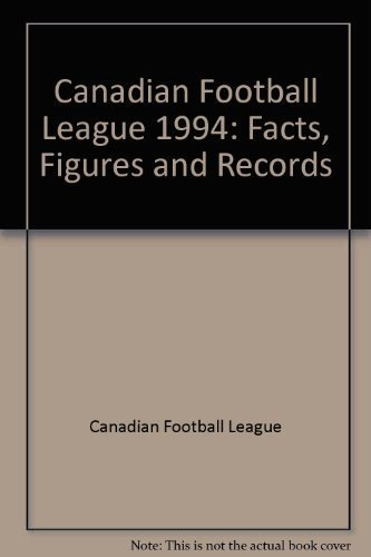 9781880141724: Canadian Football League: Facts Figures and Records 1994