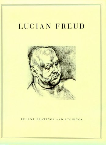 Lucian Freud: Recent Drawings & Etchings: Artist) Lucian Freud,