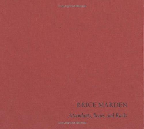 Brice Marden: Attendants, Bears and Rocks: Marden, Brice and Jean-Pierre Criqui