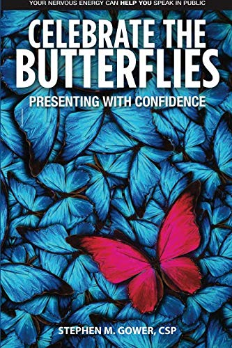 Celebrate The Butterflies: Presenting With Confidence: Stephen M Gower CSP