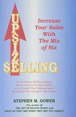 Upsize Selling: Increase Your Sales with the Mix of Six: Gower, Stephen M.
