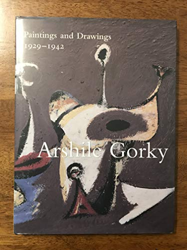 Arshile Gorky: Paintings and Drawings 1929-1942