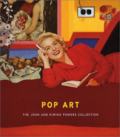 Pop Art: The John And Kimiko Powers Collection (1880154528) by Claes Oldenburg; Dave Hickey; David Shapiro; James Rosenquist; Jasper Johns; Jeremy Gilbert-Rolfe; Jim Dine; Judith Goldman; Lane Relyea; Larry...