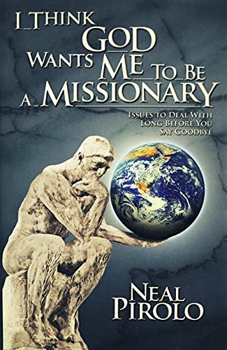 9781880185506: I Think God Wants Me to Be a Missionary: Issues to Deal With Long Before You Say Goodbye