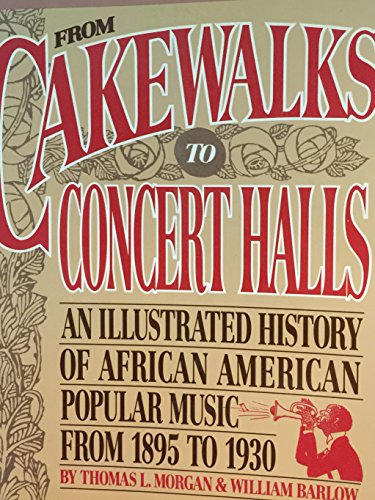 From Cakewalks to Concert Halls: An Illustrated History of African American Popular Music from 18...