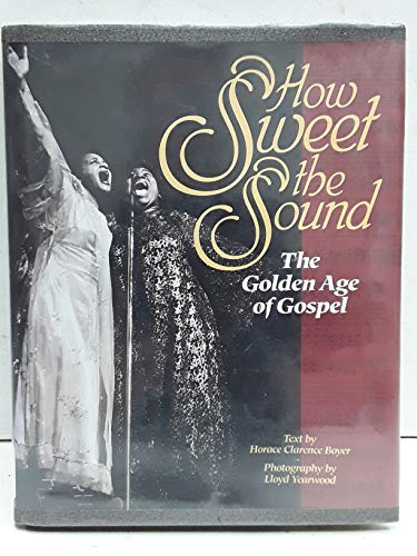 9781880216194: How Sweet the Sound: The Golden Age of Gospel