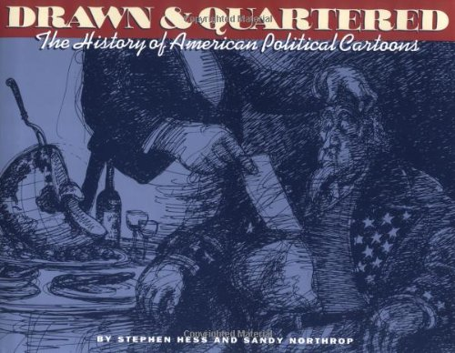 Drawn & Quartered: The History of American Political Cartoons: Hess, Stephen;Northrop, Sandy
