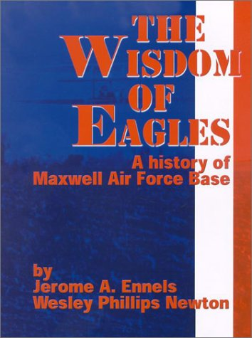 9781880216552: The Wisdom of Eagles: A History of Maxwell Air Force Base