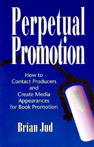 Perpetual Promotion: How to Contract Producers & Create Media Appearances: Jud, Brian; Jud, ...