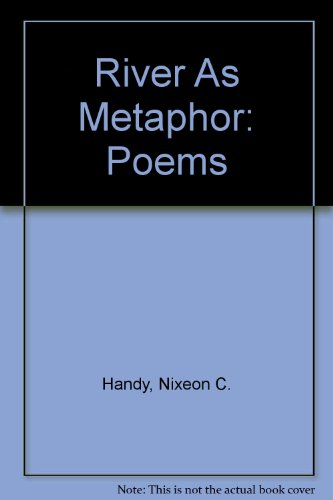 River As Metaphor: Poems: Handy, Nixeon C.
