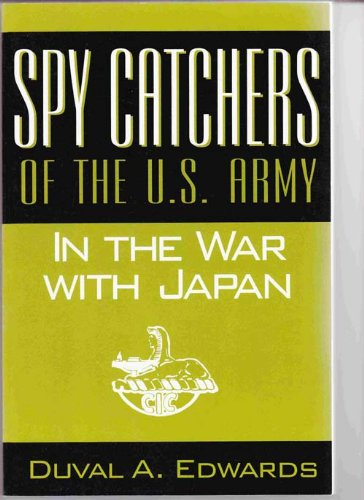 Spy Catchers of the U.S. Army in the War with Japan (The Unfinished Story of the Counter ...