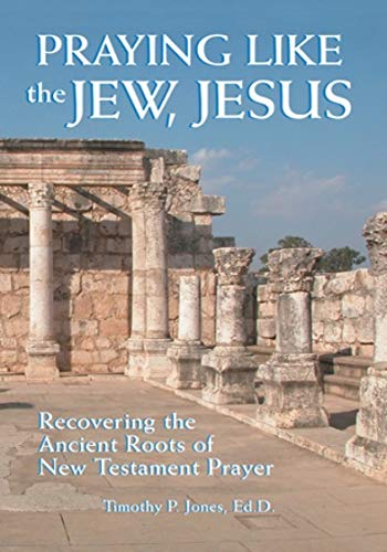 9781880226285: Praying Like the Jew, Jesus: Recovering the Ancient Roots of New Testament Prayer