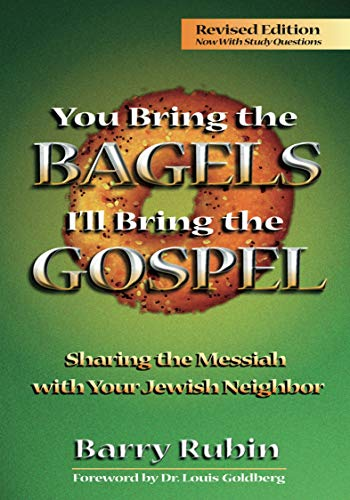 You Bring the Bagels, I'll Bring the Gospel: Sharing the Messiah With Your Jewish Neighbor (1880226650) by Barry Rubin