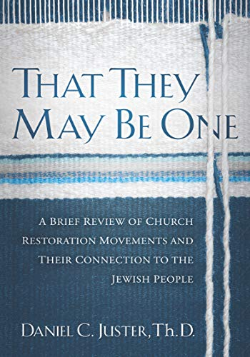 That They May Be One: A Brief Review of Church Restoration Movements and Their Connection to the Jewish People (1880226715) by Daniel C Juster