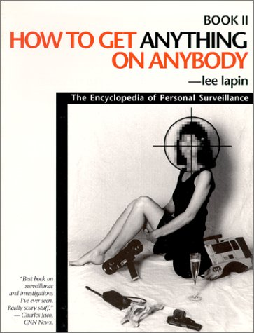 9781880231005: How to Get Anything on Anybody: The Encyclopedia of Personal Surveillance, Book II (Bk. 2)