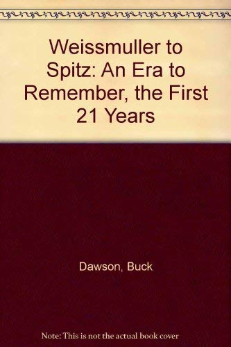 Weissmuller to Spitz: An Era to Remember, the First 21 Years: Dawson, Buck