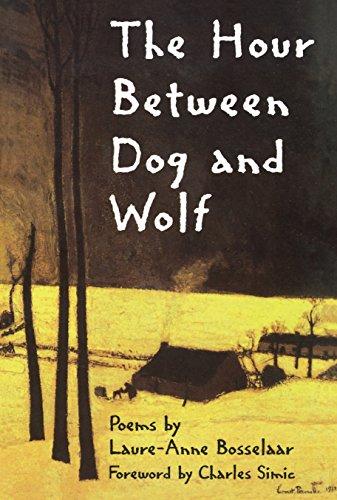 The Hour Between Dog and Wolf (New Poets of America): Bosselaar, Laure-Anne