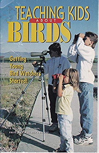 Teaching Kids About Birds: Getting Young Bird Watchers Started!: Eirik A. T. Blom