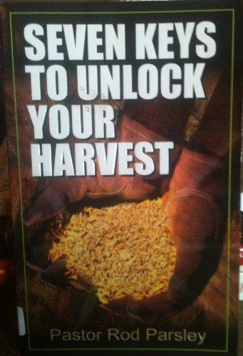 Seven Keys to Unlock Your Harvest: Pastor Rod Parsley