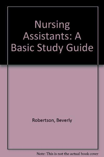 Nursing Assistant : A Basic Study Guide: Beverly Robertson