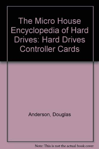 The Micro House Encyclopedia of Hard Drives: Hard Drives Controller Cards: Anderson, Douglas