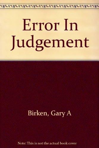 Error in judgement: Birken, Gary A, Birken, Dr. Gary
