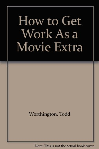 9781880255001: How to Get Work As a Movie Extra
