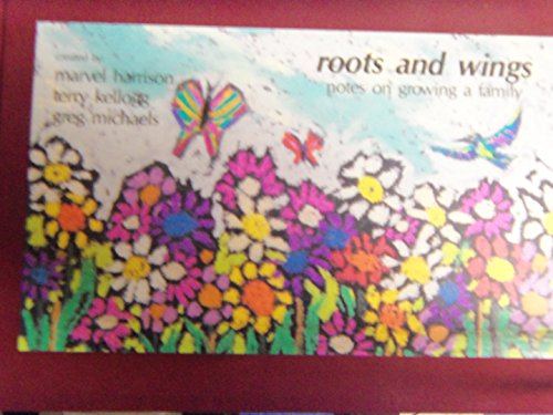 Roots and Wings: Notes on Growing a Family (1880257017) by Marvel Harrison; Terry Kellogg