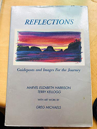 Reflections: Guideposts and Images for the Journey (1880257068) by Marvel Elizabeth Harrison; Terry Kellogg