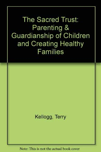 The Sacred Trust: Parenting & Guardianship of Children and Creating Healthy Families (1880257092) by Terry Kellogg; Marvel Elizabeth Harrison