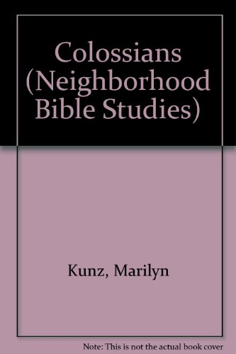 Colossians (Neighborhood Bible Studies): Kunz, Marilyn, Schell,
