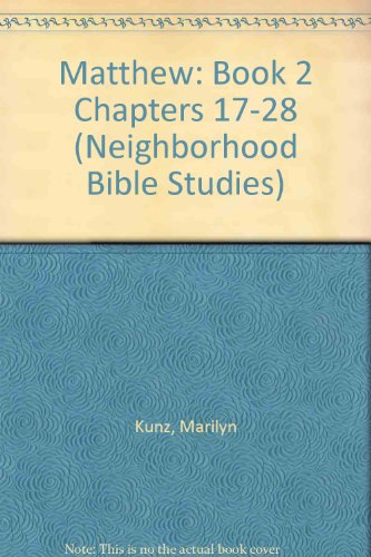 Matthew: Book 2 Chapters 17-28 (Neighborhood Bible: Kunz, Marilyn; Schell,