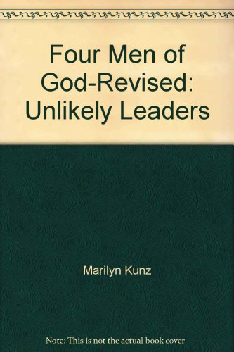 Four Men of God-Revised: Unlikely Leaders: Kunz, Marilyn; Schell,