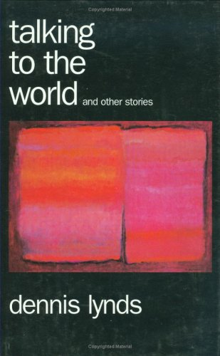Talking to the World and Other Stories (9781880284100) by Dennis Lynds