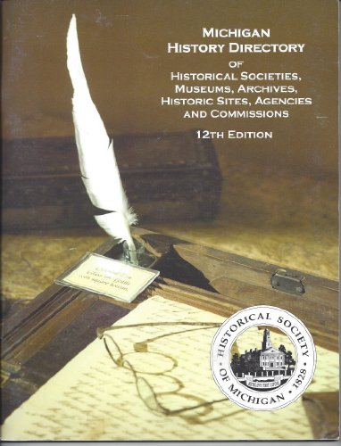 9781880311080: Michigan History Directory of Historical Societies, Museums, Archives, Historic Sites, Agencies and Commissions 12th Edition