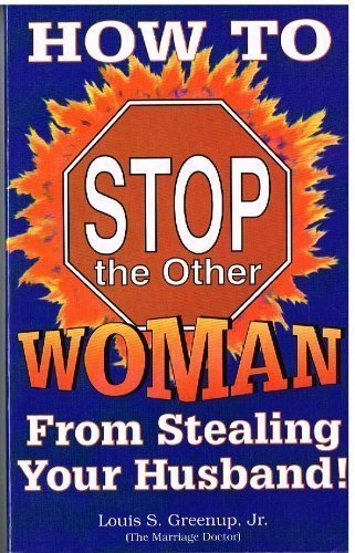 How to stop the other woman from stealing your husband!: Greenup, Louis S