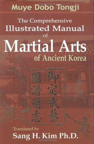 Muye Dobo Tongji : The Comprehensive Illustrated Manual of Martial Arts of Ancient Korea: Sang H. ...