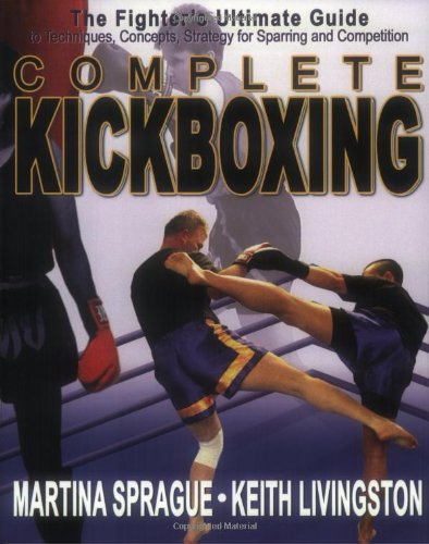 Complete Kickboxing: The Fighter's Ultimate Guide to: Keith Livingston, Martina