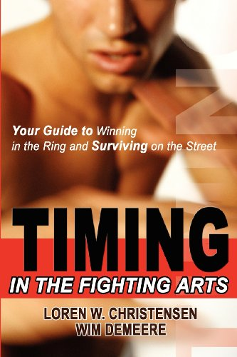 Timing in the Fighting Arts: Your Guide to Winning in the Ring and Surviving on the Street (1880336855) by Christensen, Loren W.; Demeere, Wim