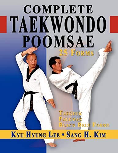 9781880336922: Complete Taekwondo Poomsae: The Official Taegeuk, Palgwae and Black Belt Forms of Taekwondo