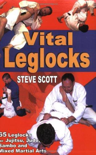 9781880336960: VITAL LEGLOCKS: 65 Leglocks for Jujitsu, Judo, Sambo and Mixed Martial Arts