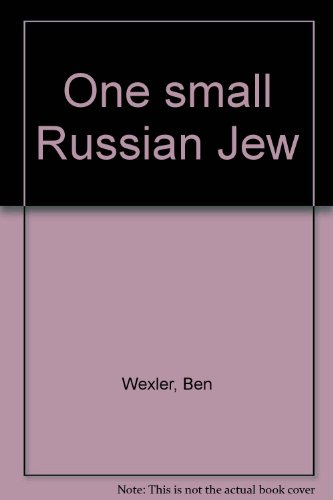 One Small Russian Jew: Wexler, Ben