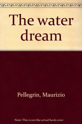 Maurizio Pellegrin: The Water Dream: Maurizio Pellegrin (Jill
